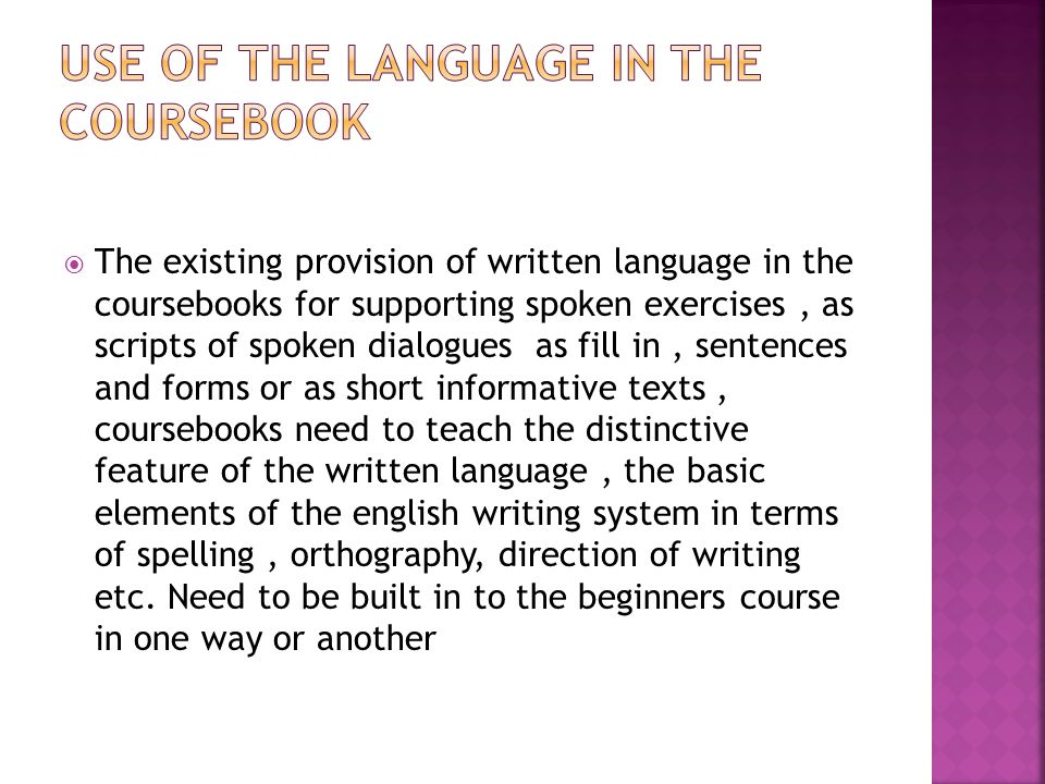  The existing provision of written language in the coursebooks for supporting spoken exercises, as scripts of spoken dialogues as fill in, sentences