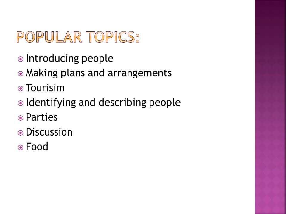  Introducing people  Making plans and arrangements  Tourisim  Identifying and describing people  Parties  Discussion  Food