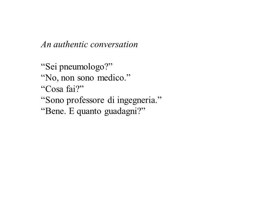 """An authentic conversation """"Sei pneumologo?"""" """"No, non sono medico."""" """"Cosa fai?"""" """"Sono professore di ingegneria."""" """"Bene. E quanto guadagni?"""""""