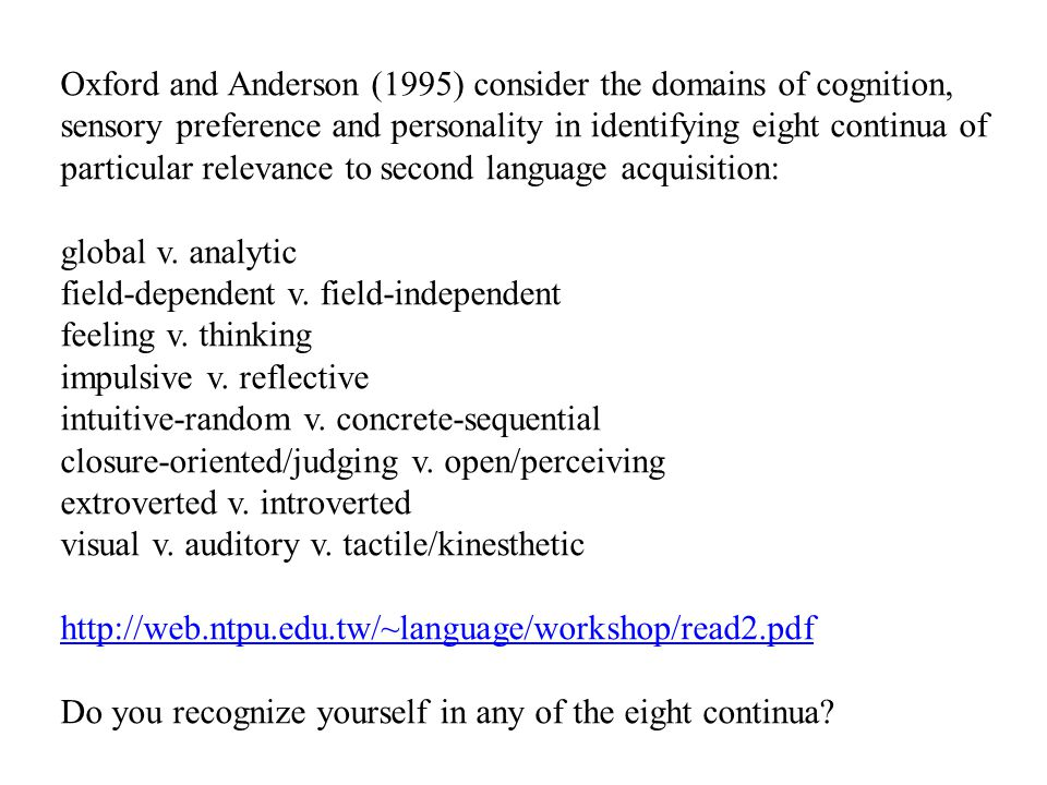Oxford and Anderson (1995) consider the domains of cognition, sensory preference and personality in identifying eight continua of particular relevance
