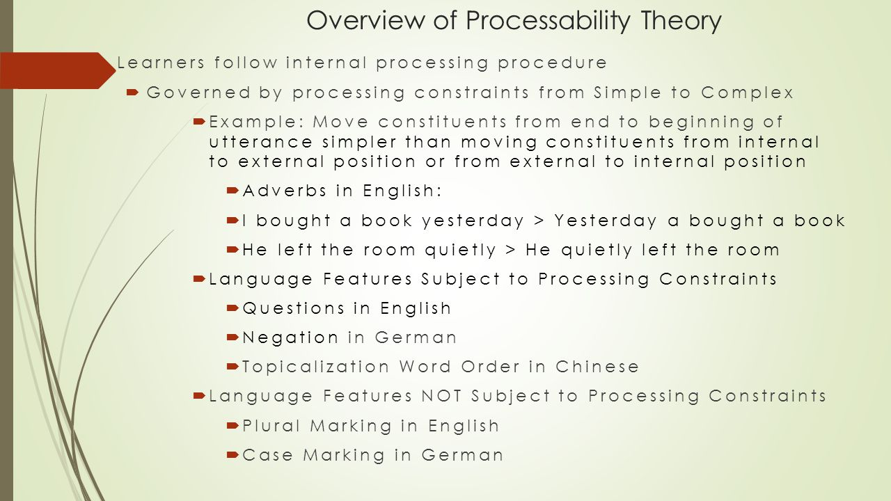  Learners follow internal processing procedure  Governed by processing constraints from Simple to Complex  Example: Move constituents from end to b