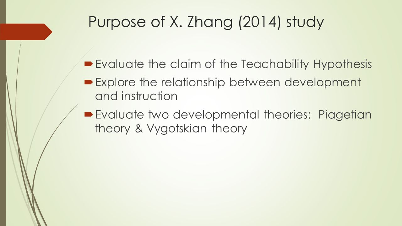 Purpose of X. Zhang (2014) study  Evaluate the claim of the Teachability Hypothesis  Explore the relationship between development and instruction 