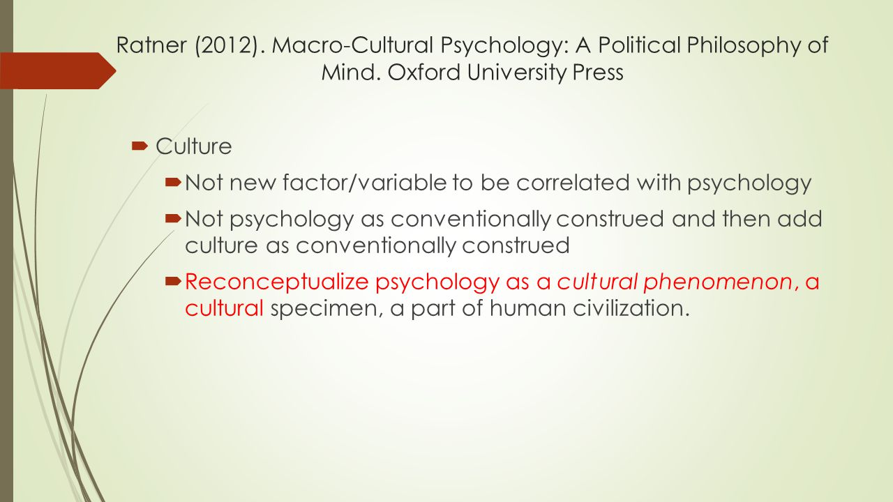Ratner (2012). Macro-Cultural Psychology: A Political Philosophy of Mind. Oxford University Press  Culture  Not new factor/variable to be correlated