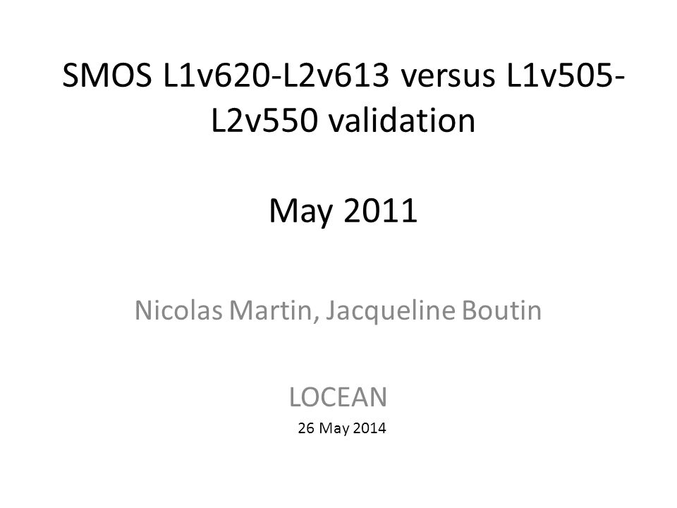 SMOS L1v620-L2v613 versus L1v505- L2v550 validation May 2011 Nicolas Martin, Jacqueline Boutin LOCEAN 26 May 2014
