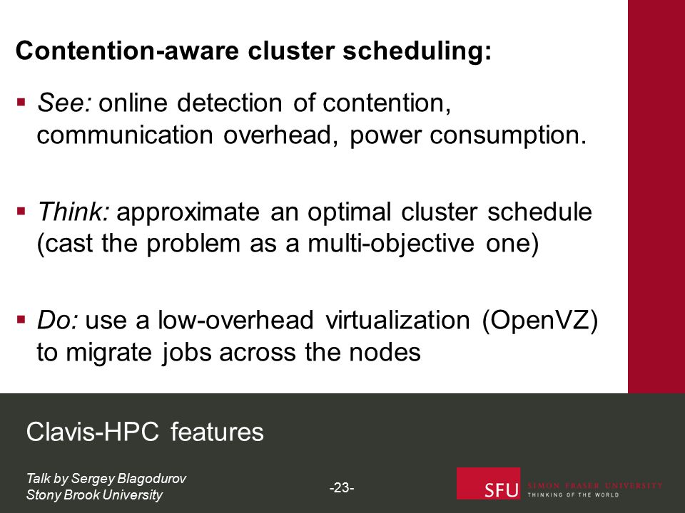 Clavis-HPC features Talk by Sergey Blagodurov Stony Brook University Contention-aware cluster scheduling:  See: online detection of contention, communication overhead, power consumption.