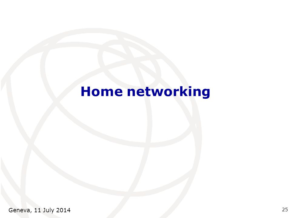 Home networking Geneva, 11 July 2014 25