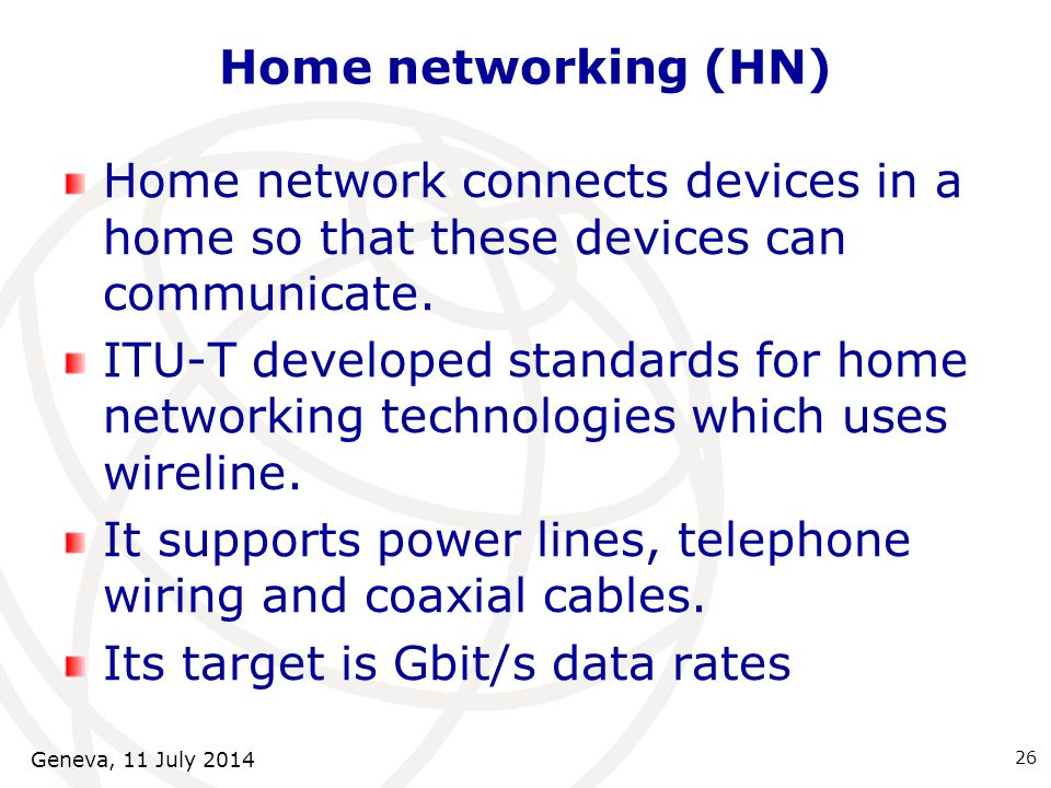 Home networking (HN) Home network connects devices in a home so that these devices can communicate.
