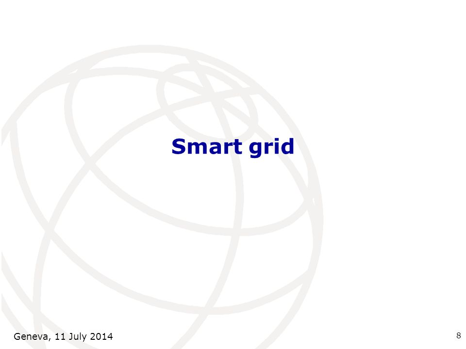 Smart grid 8 Geneva, 11 July 2014