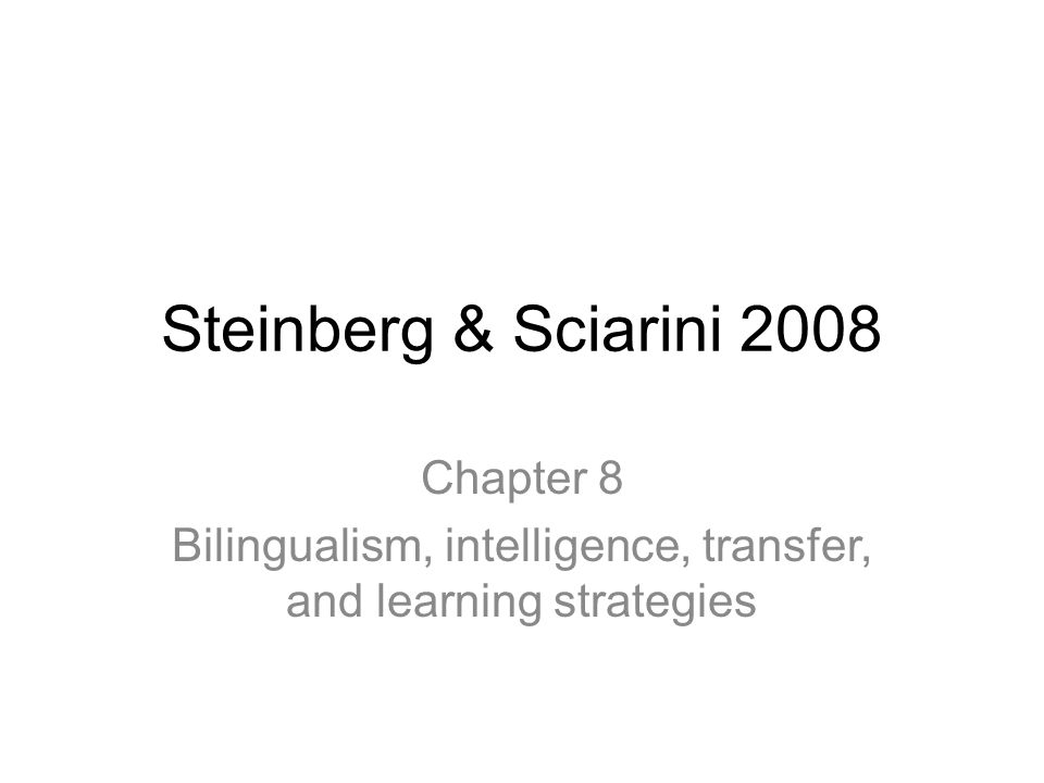 Steinberg & Sciarini 2008 Chapter 8 Bilingualism, intelligence, transfer, and learning strategies