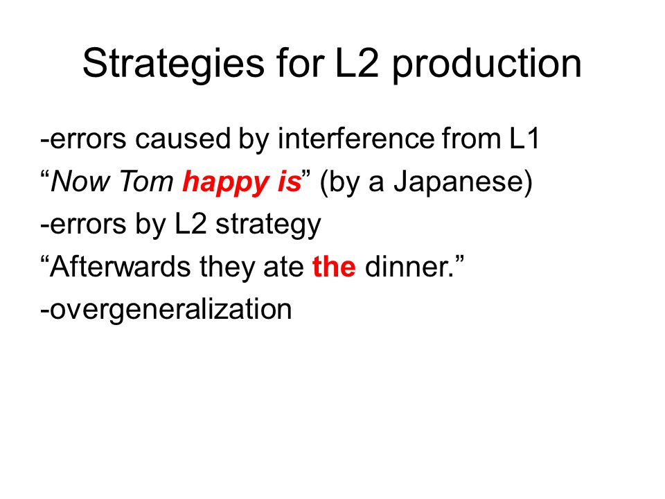 """Strategies for L2 production -errors caused by interference from L1 """"Now Tom happy is"""" (by a Japanese) -errors by L2 strategy """"Afterwards they ate the"""