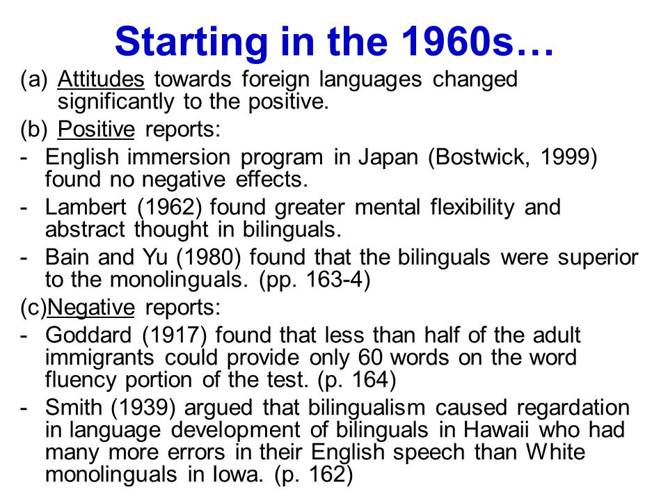 Starting in the 1960s… (a)Attitudes towards foreign languages changed significantly to the positive. (b)Positive reports: -English immersion program i