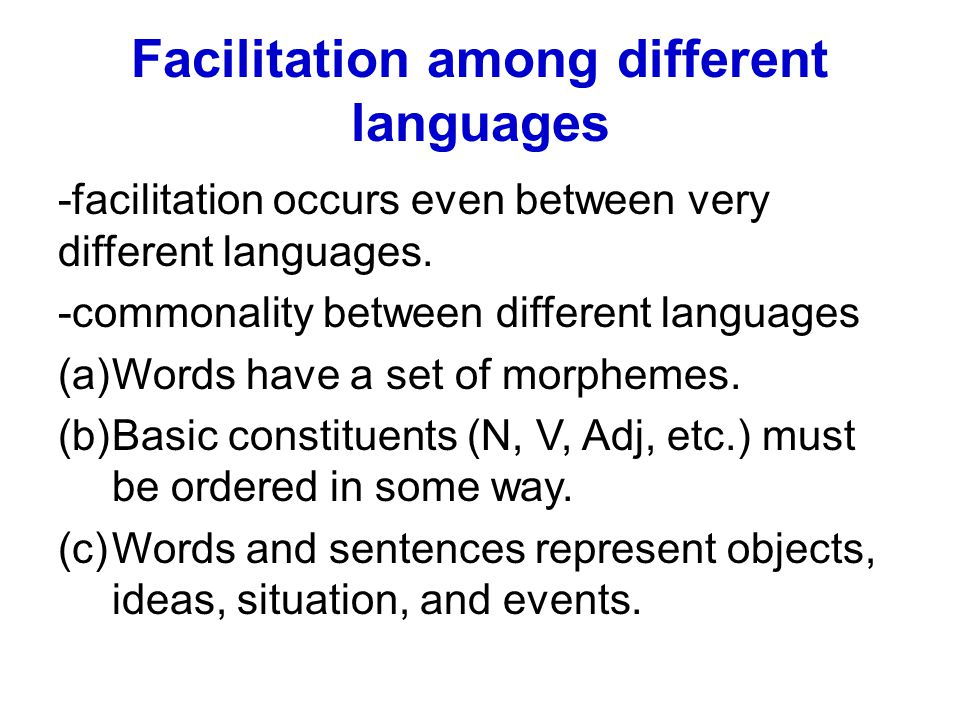 Facilitation among different languages -facilitation occurs even between very different languages. -commonality between different languages (a)Words h