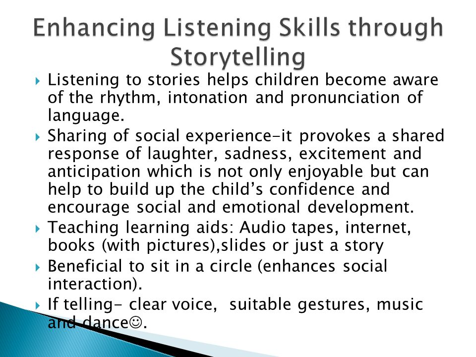  Listening to stories helps children become aware of the rhythm, intonation and pronunciation of language.