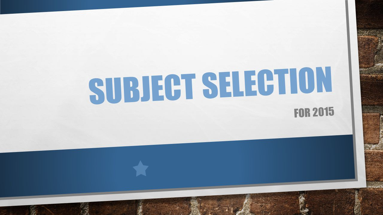 SUBJECT SELECTION FOR 2015