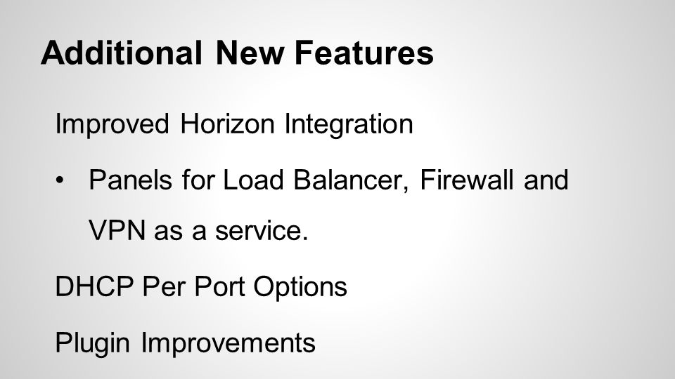 Additional New Features Improved Horizon Integration Panels for Load Balancer, Firewall and VPN as a service.
