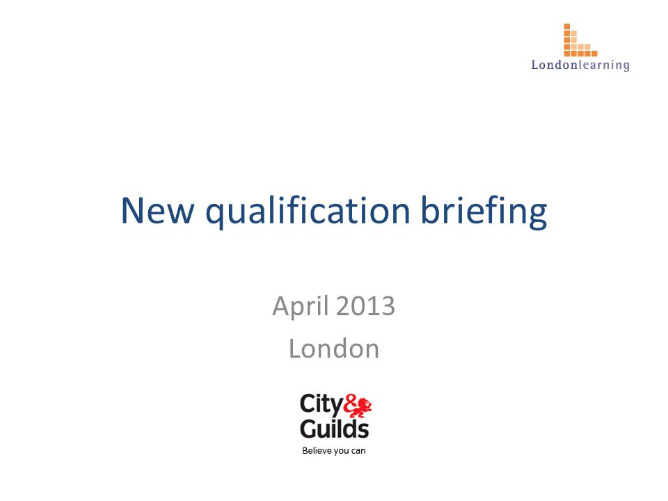 New qualification briefing April 2013 London