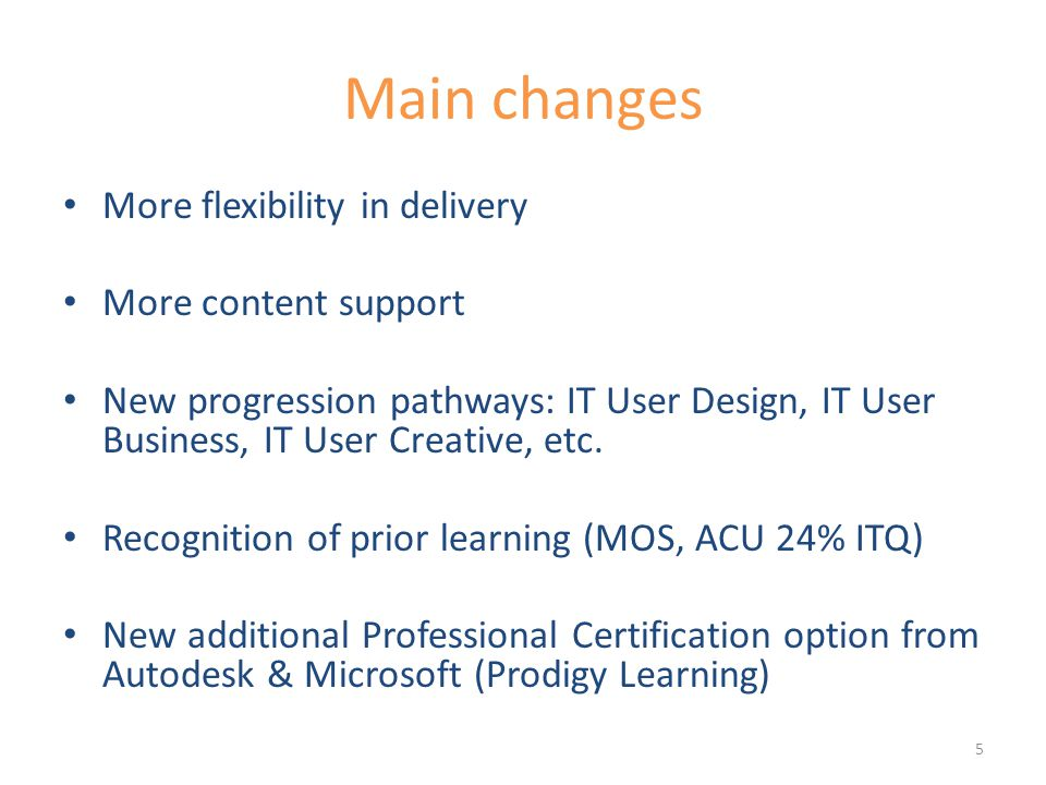 Main changes More flexibility in delivery More content support New progression pathways: IT User Design, IT User Business, IT User Creative, etc.