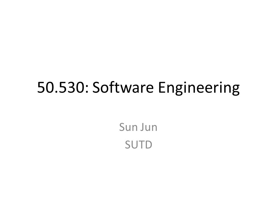 50.530: Software Engineering Sun Jun SUTD