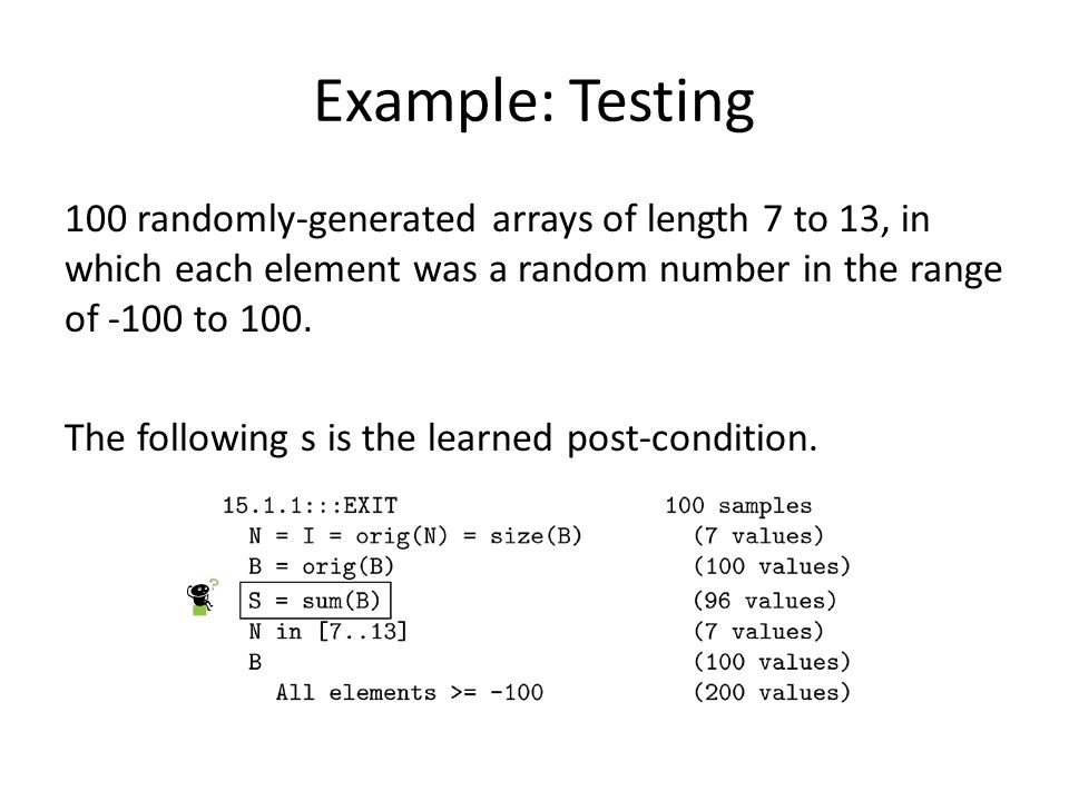 Example: Testing 100 randomly-generated arrays of length 7 to 13, in which each element was a random number in the range of -100 to 100. The following