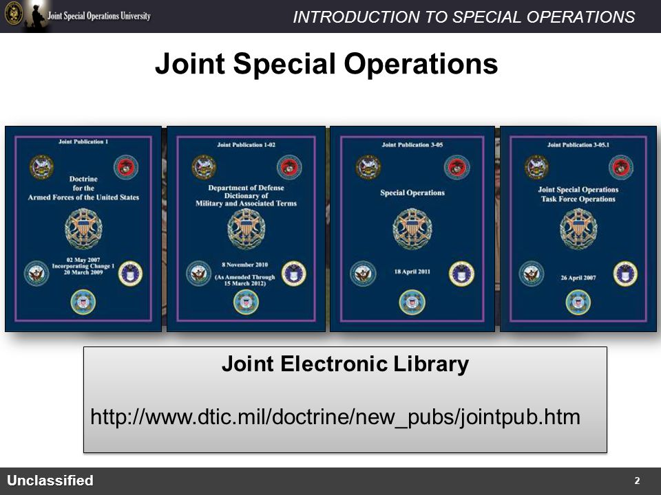 INTRODUCTION TO SPECIAL OPERATIONS What are Special Operations? Unclassified Joint Special Operations Joint Electronic Library http://www.dtic.mil/doc