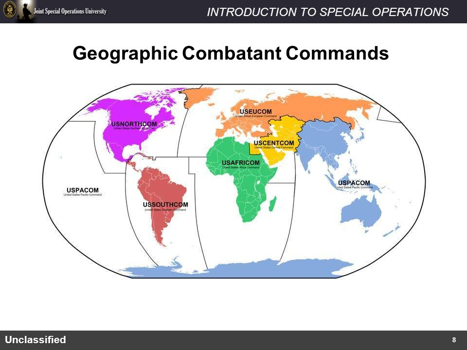 INTRODUCTION TO SPECIAL OPERATIONS What are Special Operations? Unclassified Geographic Combatant Commands 8