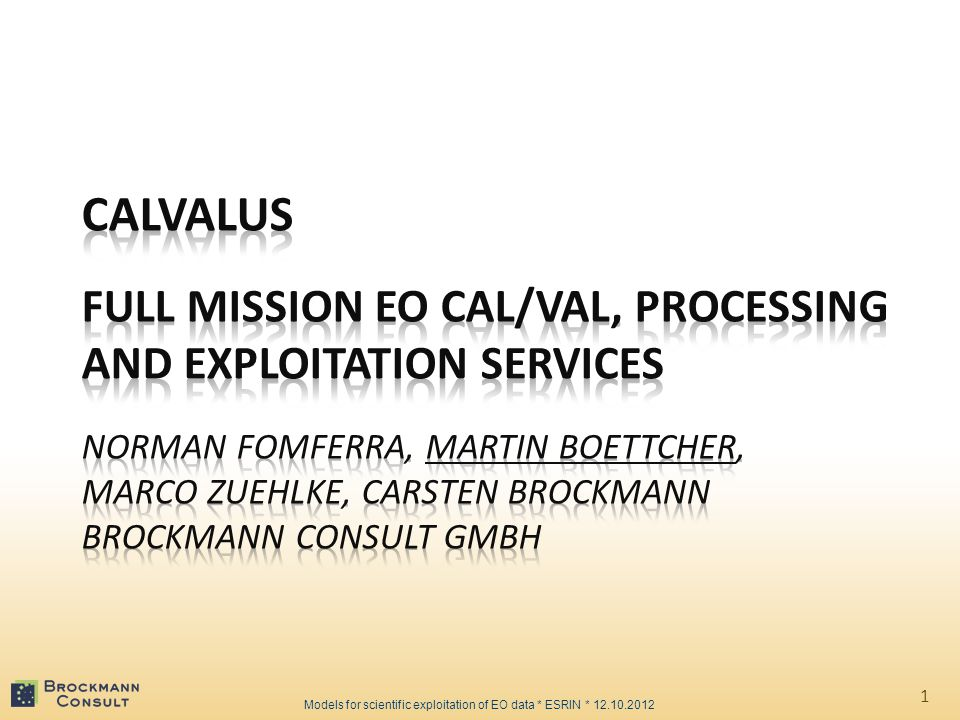 1 Models for scientific exploitation of EO data * ESRIN * 12.10.2012