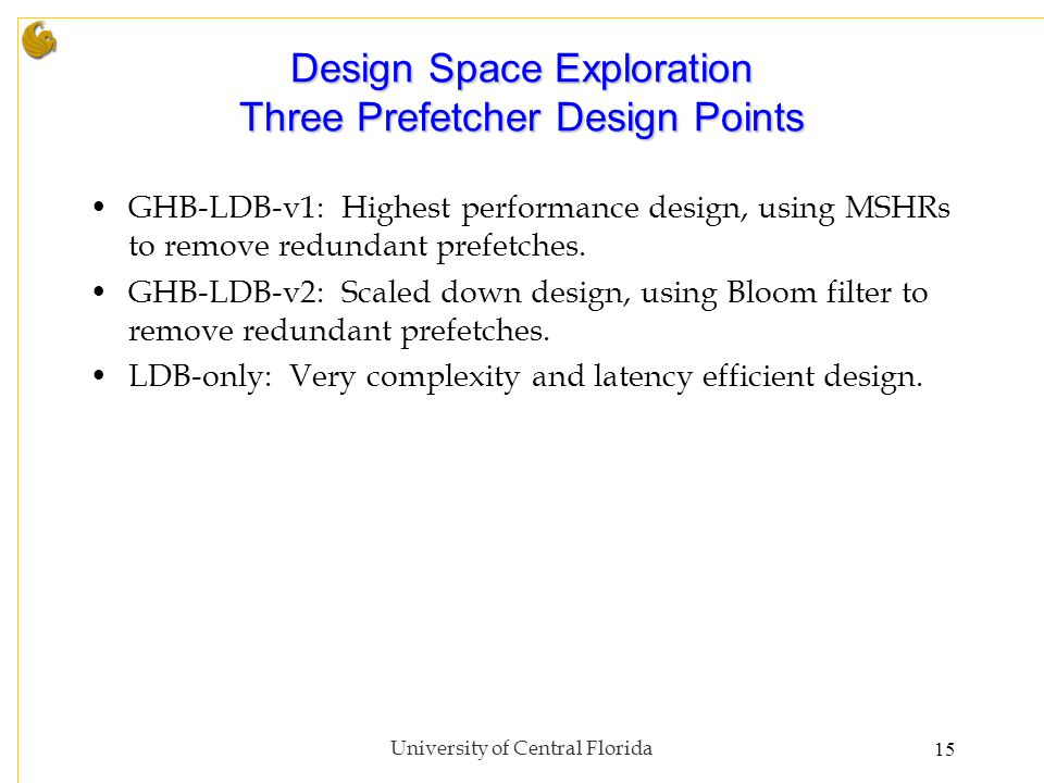 Design Space Exploration Three Prefetcher Design Points GHB-LDB-v1: Highest performance design, using MSHRs to remove redundant prefetches.