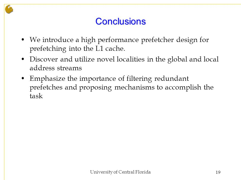 Conclusions We introduce a high performance prefetcher design for prefetching into the L1 cache.