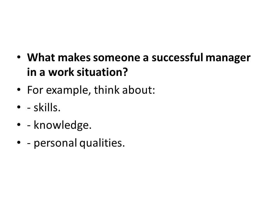 What makes someone a successful manager in a work situation.