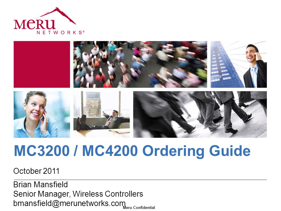 Meru Confidential MC3200 / MC4200 Ordering Guide October 2011 Brian Mansfield Senior Manager, Wireless Controllers bmansfield@merunetworks.com