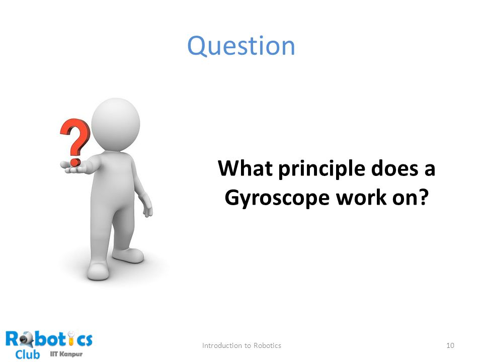 Question Introduction to Robotics10 What principle does a Gyroscope work on