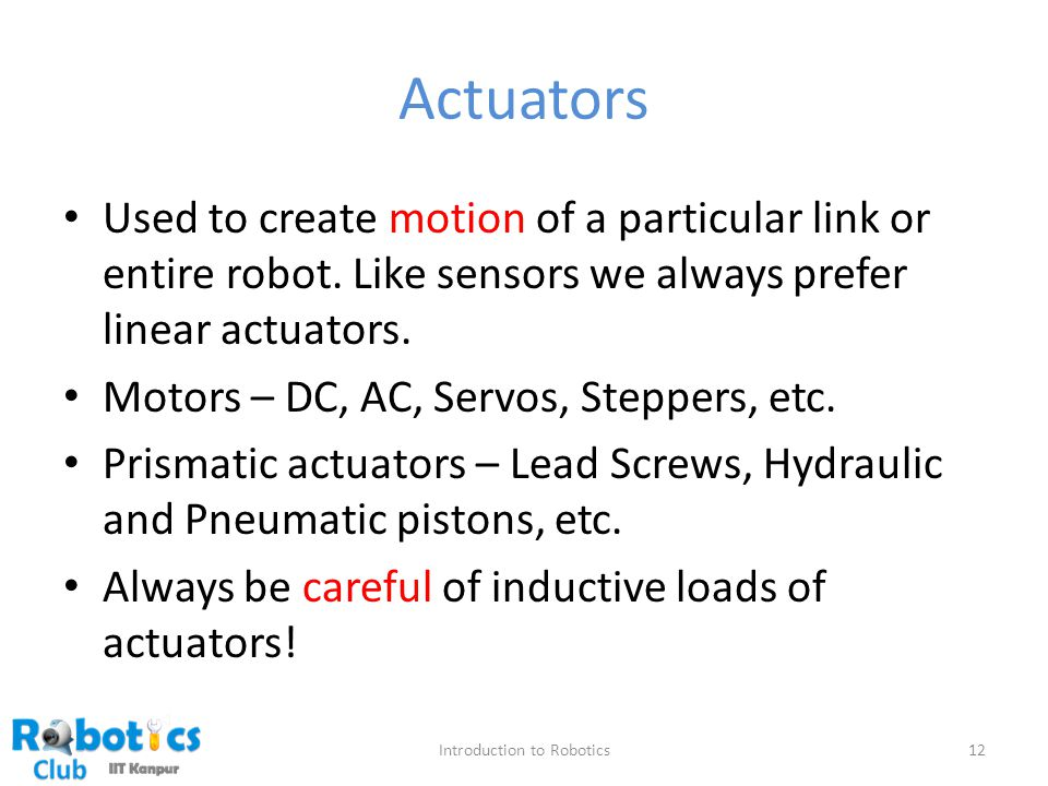 Actuators Used to create motion of a particular link or entire robot.