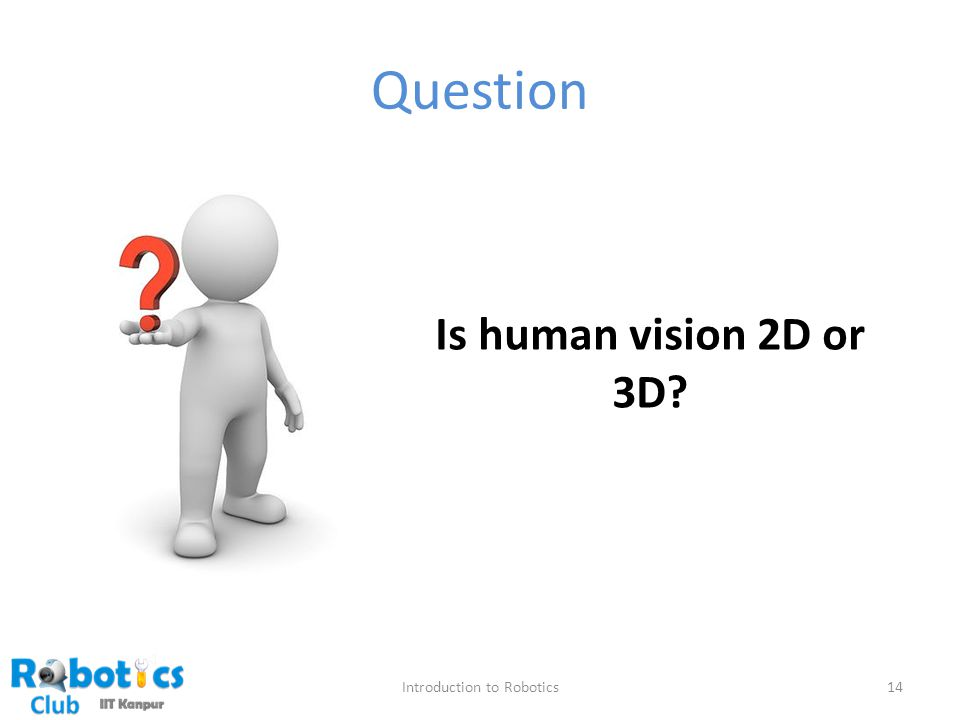 Question Introduction to Robotics14 Is human vision 2D or 3D