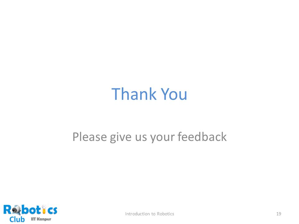 Thank You Please give us your feedback Introduction to Robotics19
