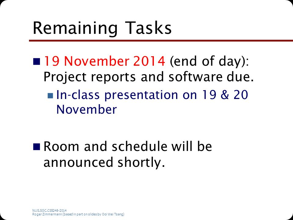Remaining Tasks 19 November 2014 (end of day): Project reports and software due.