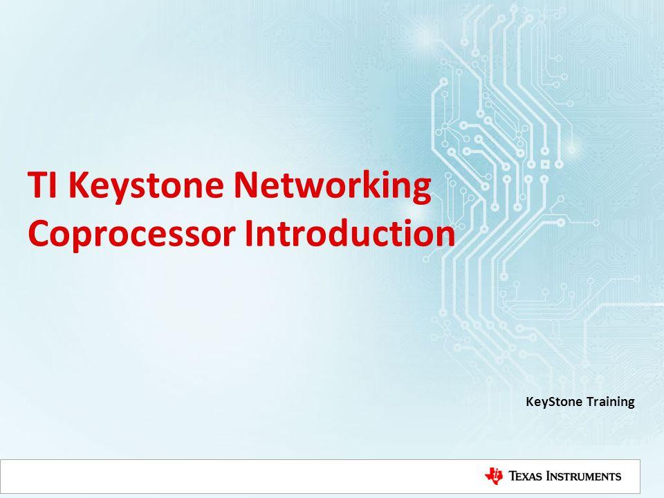TI Keystone Networking Coprocessor Introduction KeyStone Training