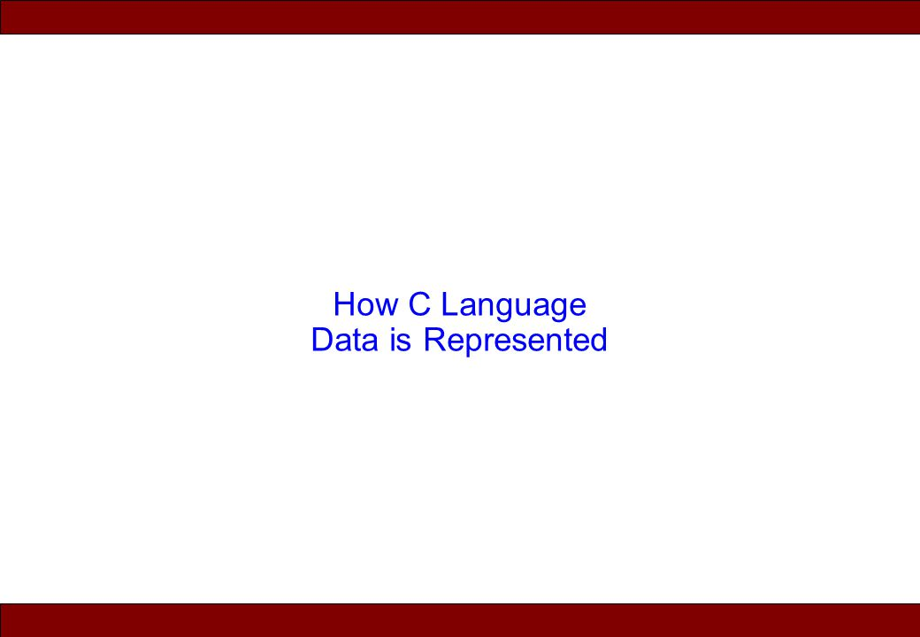 © 2010 Noah Mendelsohn How C Language Data is Represented