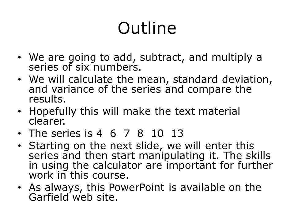 Outline We are going to add, subtract, and multiply a series of six numbers.