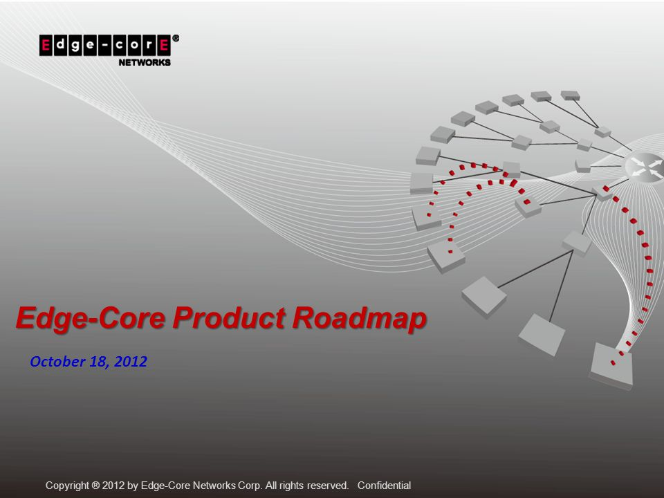 Copyright ® 2012 by Edge-Core Networks Corp. All rights reserved.