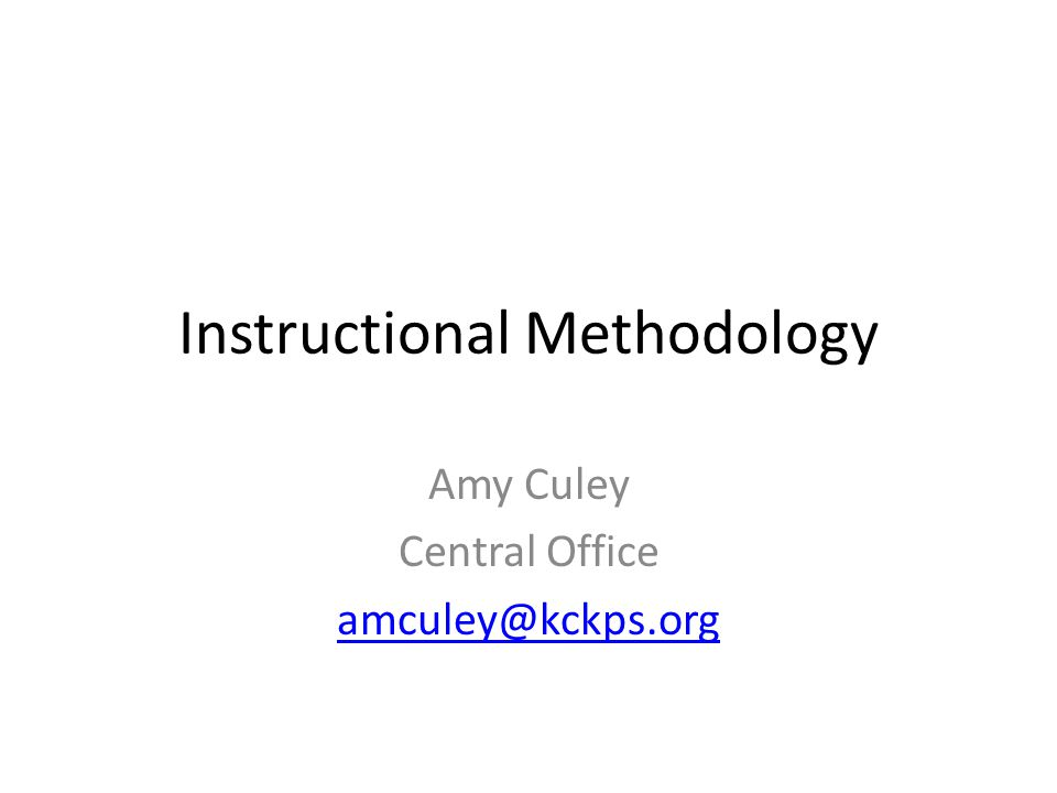 Instructional Methodology Amy Culey Central Office amculey@kckps.org