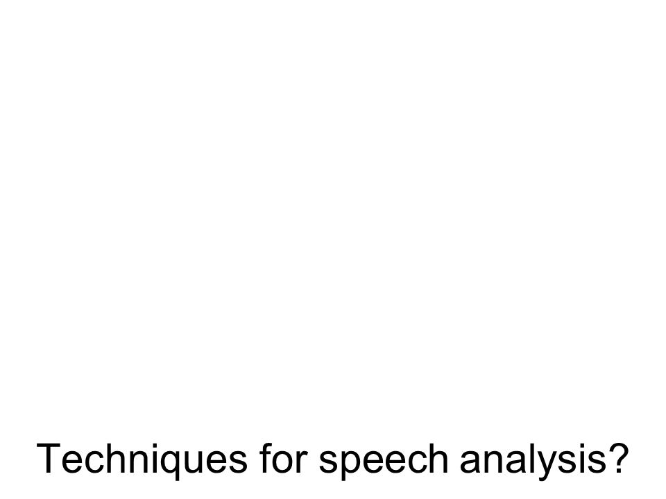 Techniques for speech analysis?