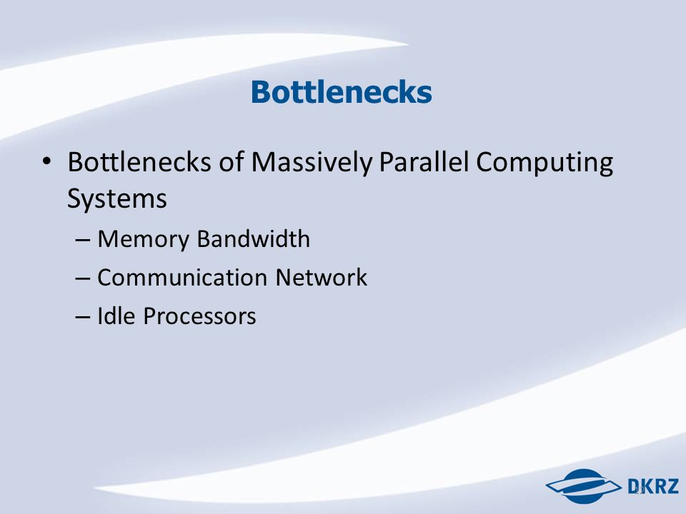 Bottlenecks 12 Bottlenecks of Massively Parallel Computing Systems – Memory Bandwidth – Communication Network – Idle Processors