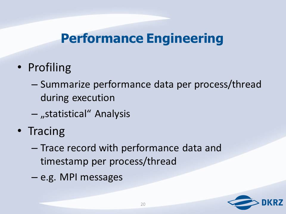 "Profiling – Summarize performance data per process/thread during execution – ""statistical"" Analysis Tracing – Trace record with performance data and t"