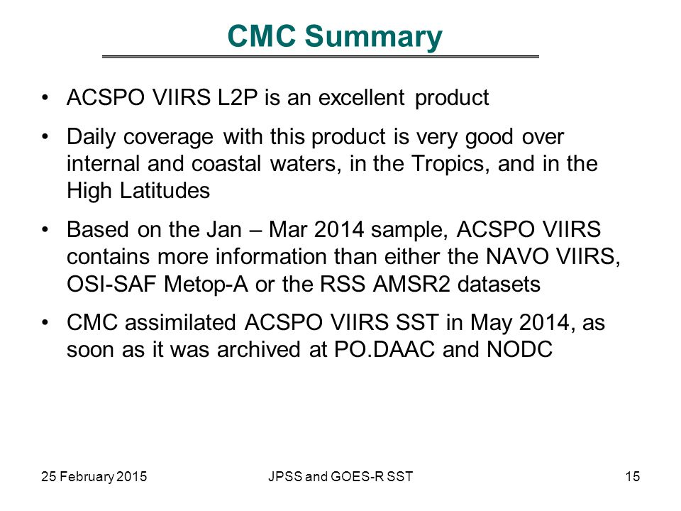 CMC Summary ACSPO VIIRS L2P is an excellent product Daily coverage with this product is very good over internal and coastal waters, in the Tropics, an