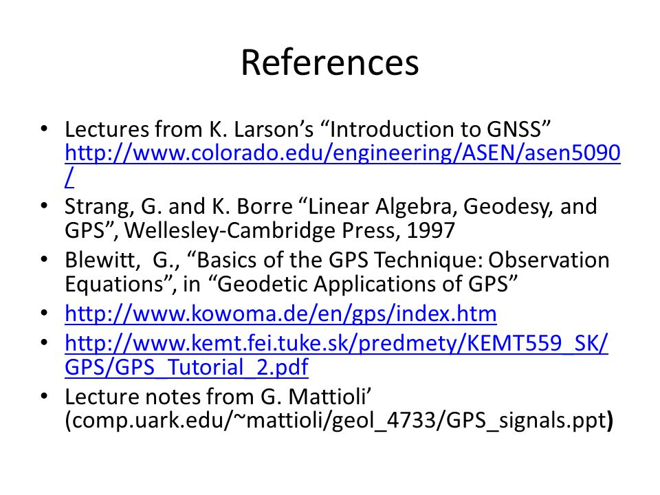 "References Lectures from K. Larson's ""Introduction to GNSS"" http://www.colorado.edu/engineering/ASEN/asen5090 / http://www.colorado.edu/engineering/AS"