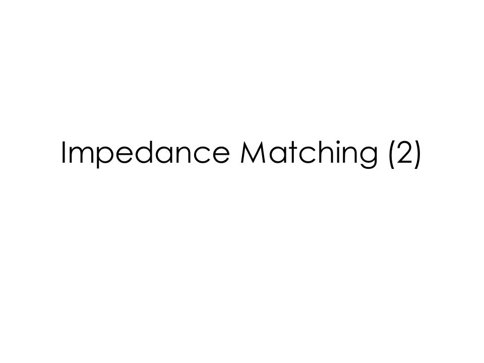 Impedance Matching (2)