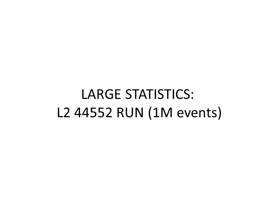 LARGE STATISTICS: L2 44552 RUN (1M events)