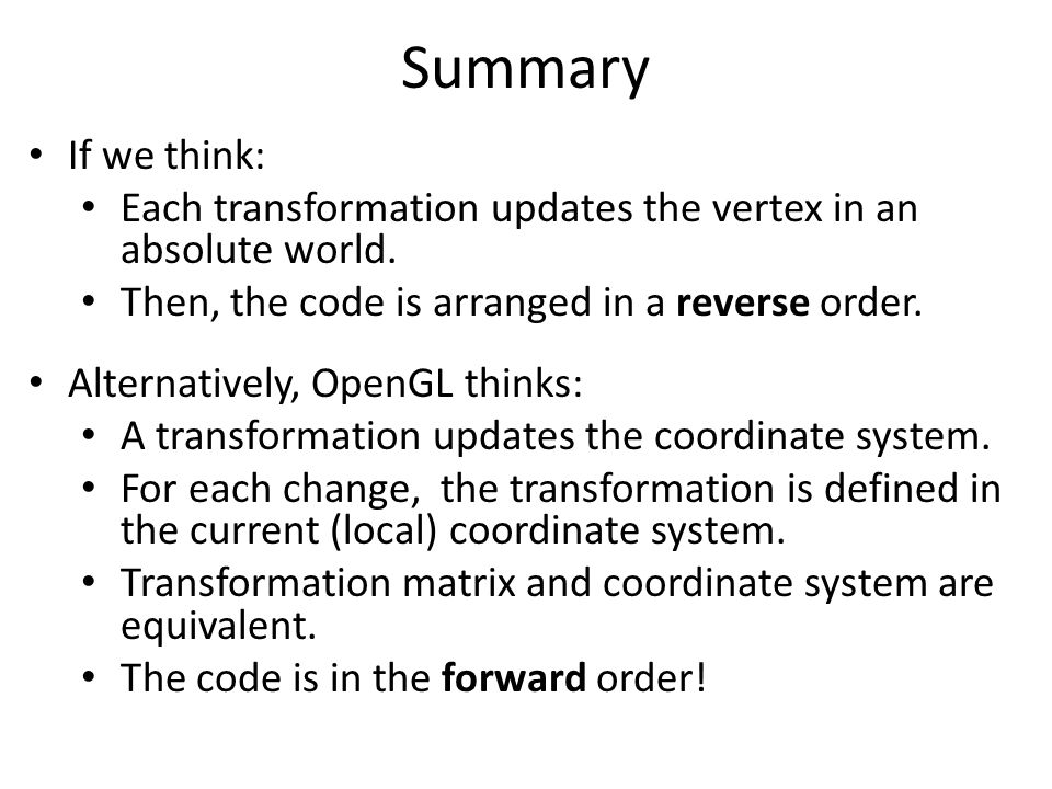 Summary Alternatively, OpenGL thinks: A transformation updates the coordinate system.