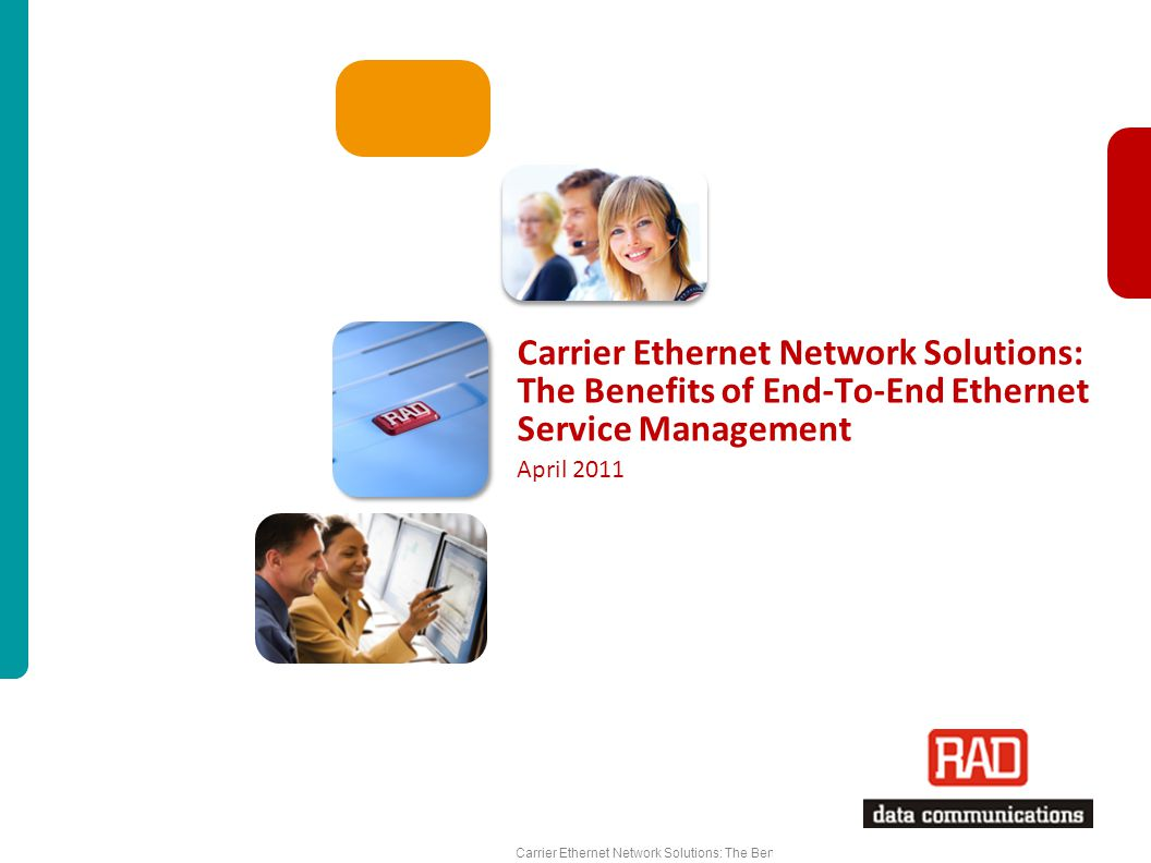 Carrier Ethernet Network Solutions: The Benefits of End-To-End Ethernet Service Management Slide 1 Carrier Ethernet Network Solutions: The Benefits of End-To-End Ethernet Service Management April 2011