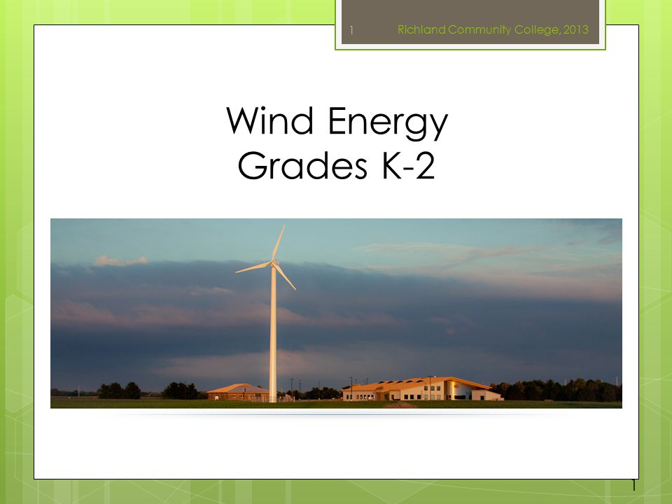 Wind Energy Grades K-2 Richland Community College, 2013 1 1